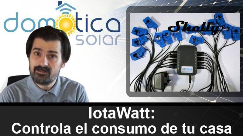 Domótica Solar - IotaWatt - Controla el consumo de tu casa