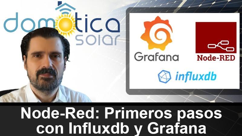 Domótica Solar - Node-Red - Primeros pasos con Influxdb y Grafana