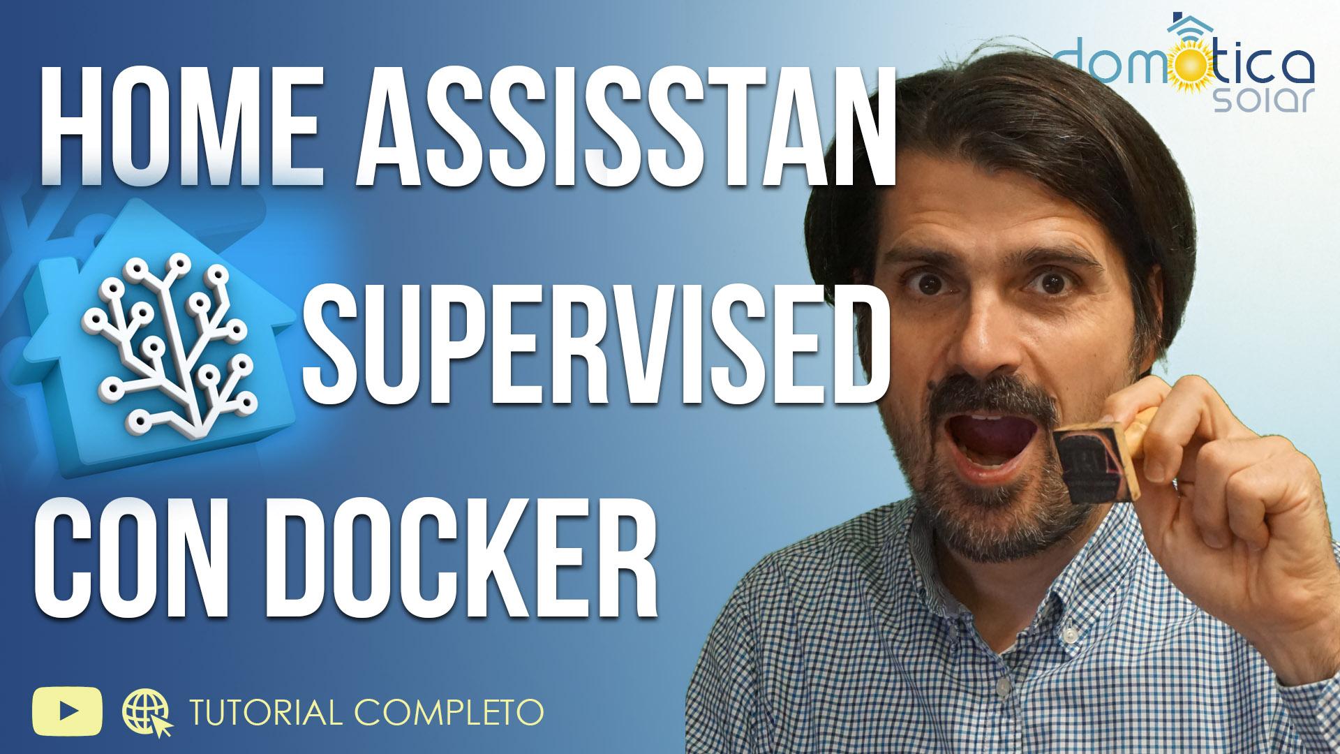 Domótica Solar - Instalar HOME ASSISTANT SUPERVISED con DOCKER. Rápido y Fácil.