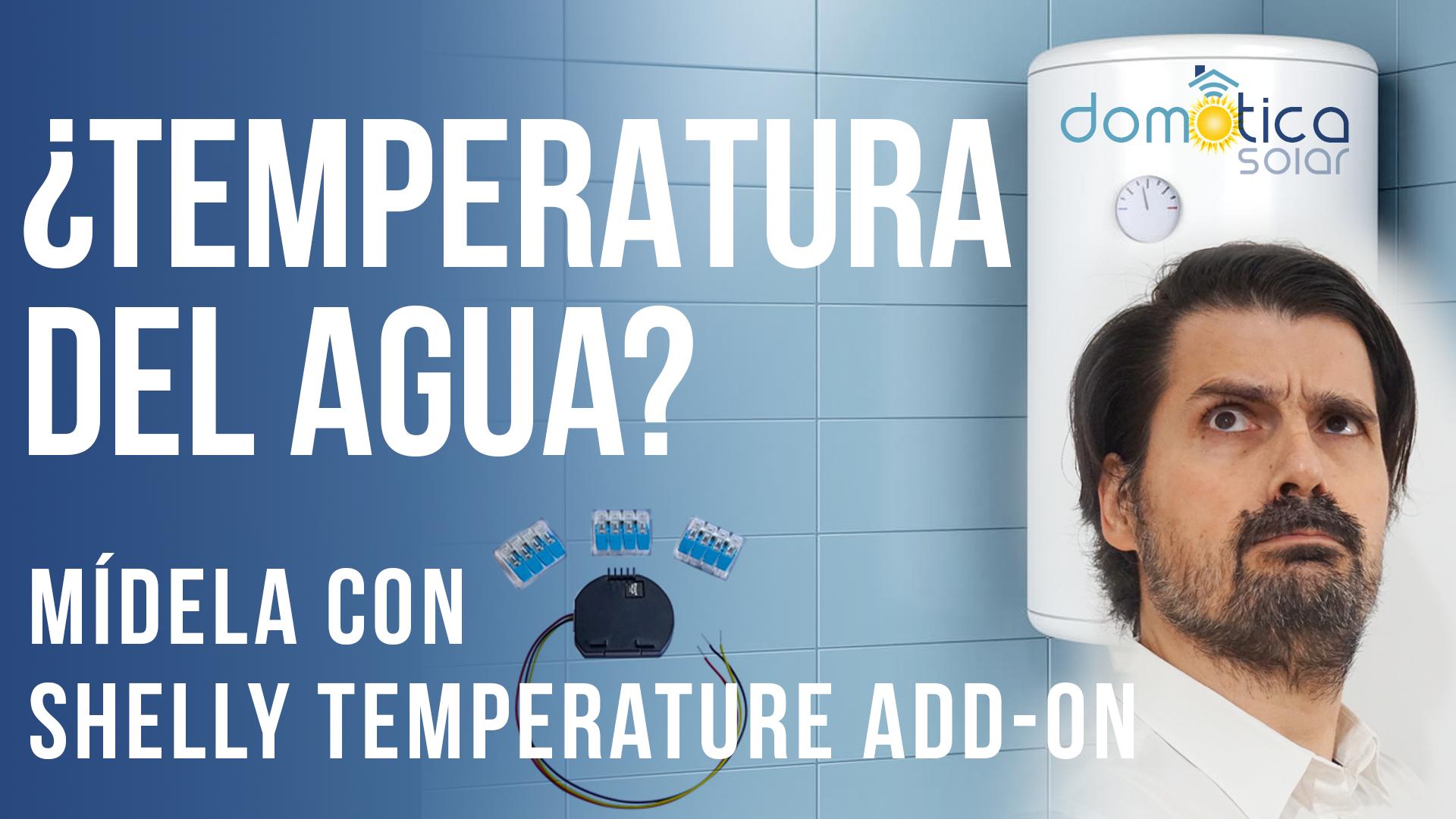 Domótica Solar - ¿Temperatura del agua? Mídela con Shelly