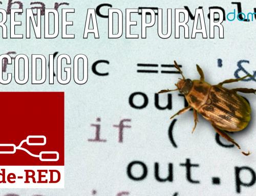 Depura tu código en NodeRed. Fácil y sencillo